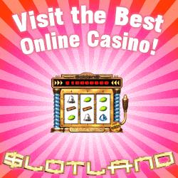 Click here to play at Slotland Casino