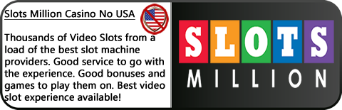 SlotsMillion Casino has thousands of video slots. Respected online casino that does not accept USA Players. Excellent bonuses but keep an eye on those games. You are spoiled for choice!