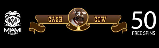50 Free spins on Cash Cow from miami club offer